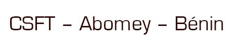 CSFT – Abomey – Bénin
