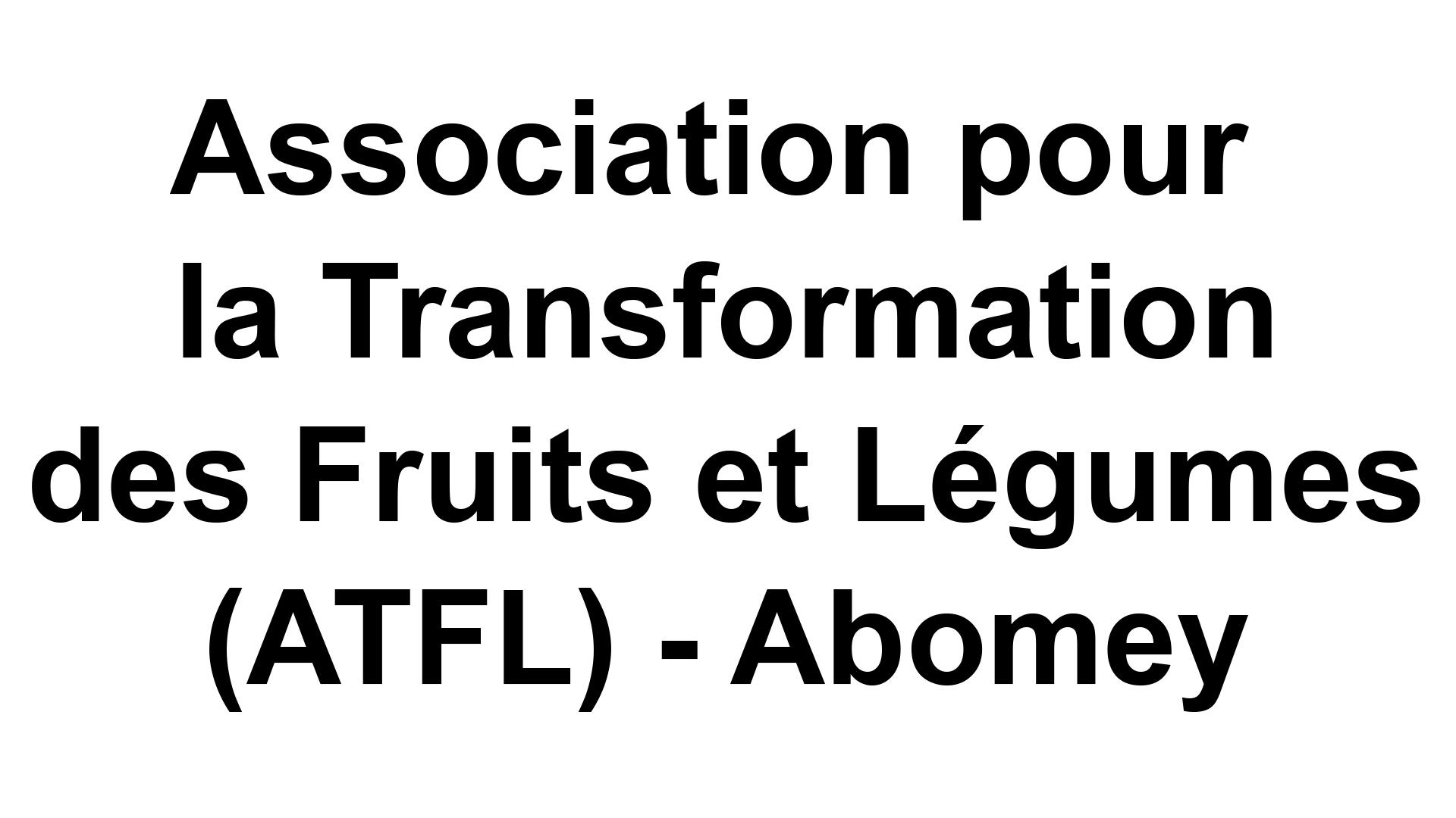 Association pour la Transformation des Fruits et Légumes (ATFL) – Abomey